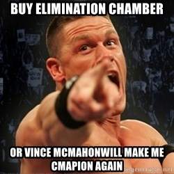 Informative John Cena - buy elimination chamber or vince mcmahonwill make me cmapion again