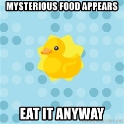 Dramadramaduck - Mysterious food appears Eat it anyway