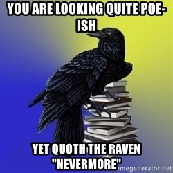 "araventhepoet - You are looking quite poe-ish Yet quoth the raven ""nevermore"""