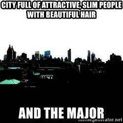 CRAP AND COWL - city full of attractive, slim people with beautiful hair and the major