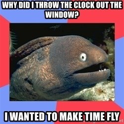 Bad Joke Eels - why did i throw the clock out the window? i wanted to make time fly