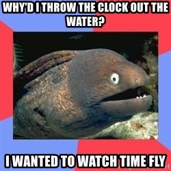Bad Joke Eels - why'd i throw the clock out the water? i wanted to watch time fly