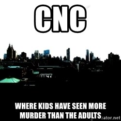 CRAP AND COWL - cnc where kids have seen more murder than the adults