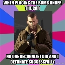 Niko Bellic - When placing the bomb under the car no one RECOGNIZE i did and i detonate successfully