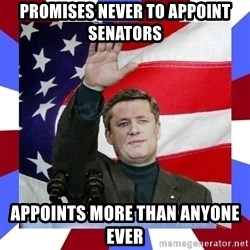 Stephen Harper - promises never to appoint senators appoints more than anyone ever