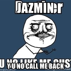 Y U No Like Me - Jazmin y u no call me back