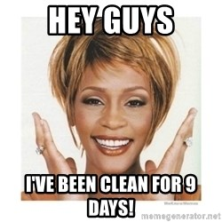 Whitney Houston - hey guys i've been clean for 9 days!