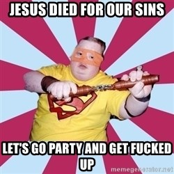 Moralfag Mitch - JESUS DIED FOR OUR SINS LET'S GO PARTY AND GET FUCKED UP