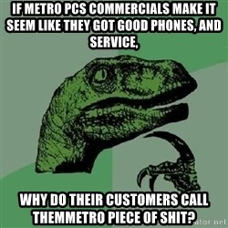 Philosoraptor - If metro pcs commercials make it seem like they got good phones, and service, WHY DO Their customers call themMETRO PIECE OF SHIT?
