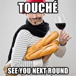 frenchy - touché see you next round