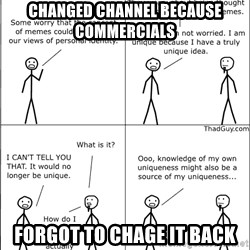 Memes - changed channel because commercials forgot to chage it back