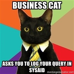 Business Cat - Business Cat Asks you to log your query in SysAid