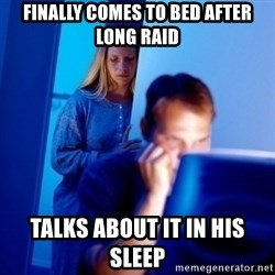 Internet Husband - Finally comes to bed after long raid talks about it in his sleep