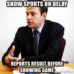 Crappy Australian TV Programmer - show sports on delay reports result before showing game