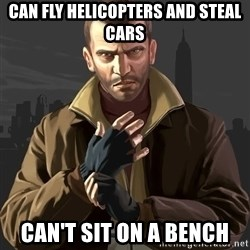 Gta 4 - can fly helicopters and steal cars can't sit on a bench