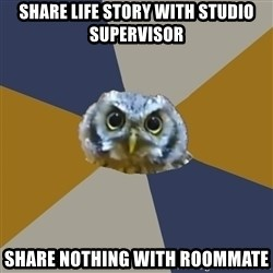 Art Newbie Owl - Share life story with studio supervisor share nothing with roommate