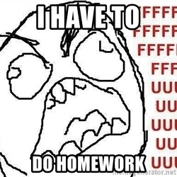 Fuuu - I have to do homework