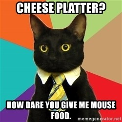 Business Cat - Cheese platter? HOW DARE YOU give me mouse food.