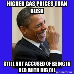 Obama Laugh  - higher gas prices than bush still not accused of being in bed with big oil