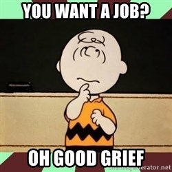 Charlie Brown - You want a Job? oh good grief
