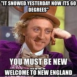 "you must be new here - ""It snowed yesterday now its 60 degrees"" Welcome to new england"