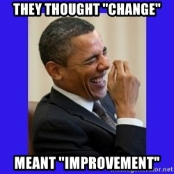 "Obama Laugh  - They thought ""change"" meant ""improvement"""