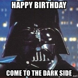 Darth Vader - happy birthday come to the dark side