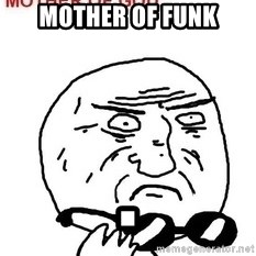 Mother Of God - Mother of Funk .