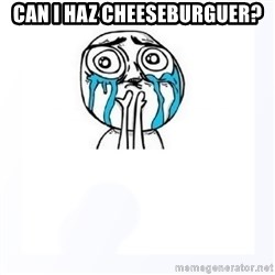 YES YOU CAN - Can i haz cheeseburguer?