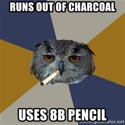 Art Student Owl - Runs out of charcoal uses 8B Pencil