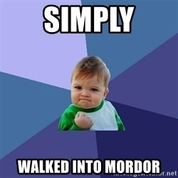 Success Kid - simply walked into mordor