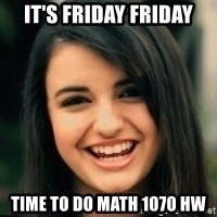 Friday Derp - IT'S FRIDAY FRIDAy Time To DO MATH 1070 HW