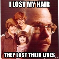 Vengeance Dad - i lost my hair they lost their lives