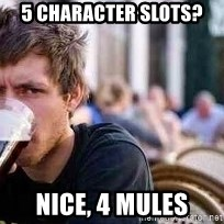 The Lazy College Senior - 5 character slots? nice, 4 mules