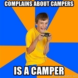 Annoying Gamer Kid - complains about campers is a camper