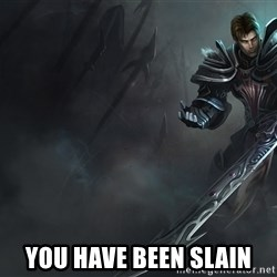 Garen - you have been slain