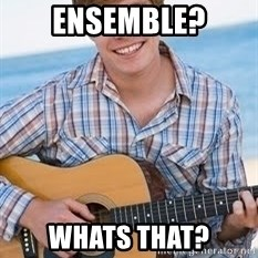 Guitar douchebag - Ensemble? Whats that?