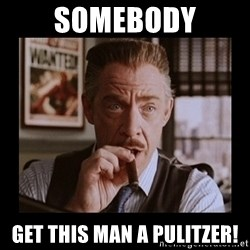J Jonah Jameson - somebody get this man a pulitzer!