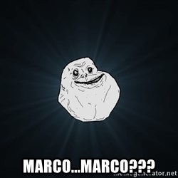 Forever Alone -  Marco...Marco???