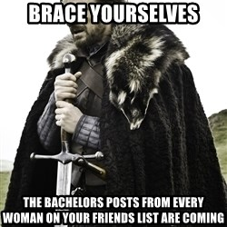 Sean Bean Game Of Thrones - brace yourselves the bachelors posts from every woman on your friends list are coming