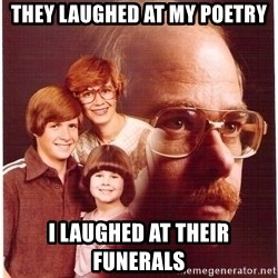 Vengeance Dad - they laughed at my poetry i laughed at their funerals