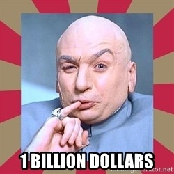 Dr. Evil -  1 billion dollars