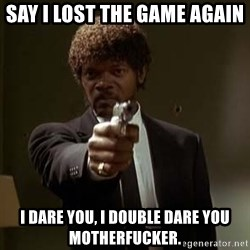 Jules Pulp Fiction - SAY I LOST THE GAME AGAIN I DARE you, i double dare you motherfucker.