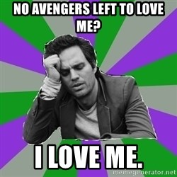 Forever Alone Bruce - No avengers left to love me? I love me.