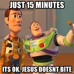 Consequences Toy Story - just 15 minutes its ok. jesus doesnt bite
