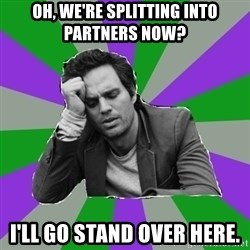 Forever Alone Bruce - Oh, we're splitting into partners now? i'll go stand over here.