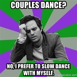 Forever Alone Bruce - Couples dance? No, i prefer to slow dance with myself.