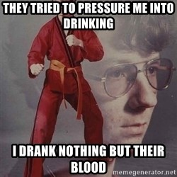 PTSD Karate Kyle - They tried to pressure me into drinking I drank nothing but their blood