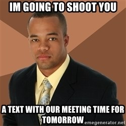 Successful Black Man - Im going to shoot you a text with our meeting time for tomorrow