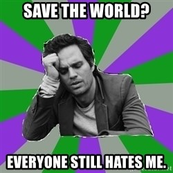 Forever Alone Bruce - save the world? Everyone still hates me.